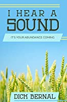 I Hear a Sound: It's Your Abundance Coming