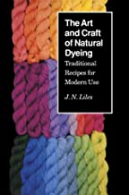 The Art and Craft of Natural Dyeing: Traditional Recipes for Modern Use