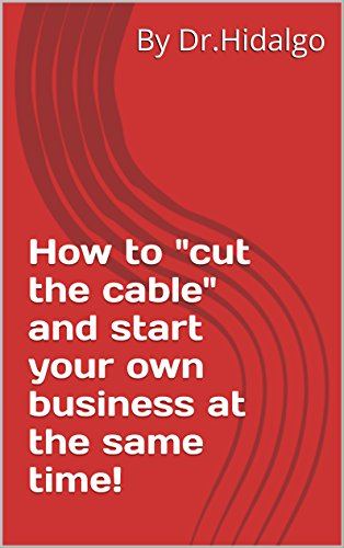 How to cut the cable and start your own business at the same time!