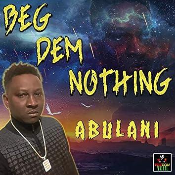 Beg Dem Nothing
