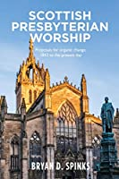 Scottish Presbyterian Worship: Proposals for Organic Change 1843 to the Present Day