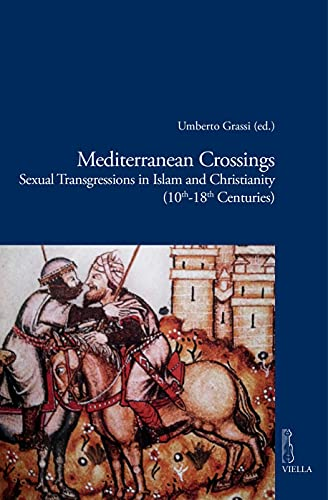 Mediterranean Crossings: Sexual Transgressions in Islam and Christianity (10th-18th Centuries) (English Edition)