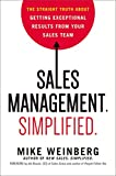 Sales Management. Simplified.: The Straight Truth About Getting Exceptional Results from Your Sales Team - Mike Weinberg
