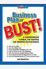 Business Plan or BUST!: A Comprehensive Tutorial For Starting And Growing Your Business Paperback