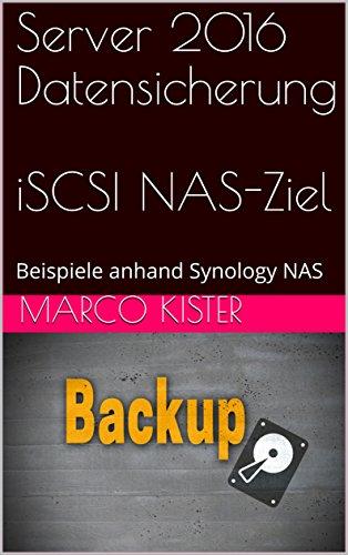 Server 2016 Datensicherung  iSCSI NAS-Ziel: Beispiele anhand Synology NAS (German Edition)
