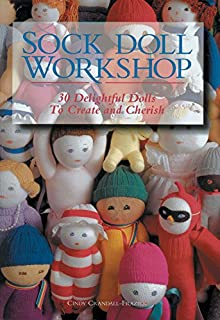 Sock Doll Workshop: 30 Delightful Dolls to Create and Cherish