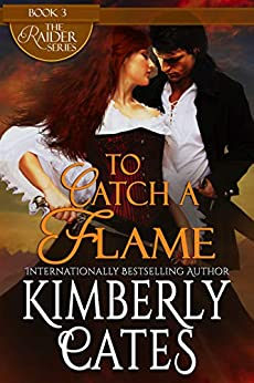 To Catch A Flame (The Raider Series Book 3) by [Kimberly Cates]