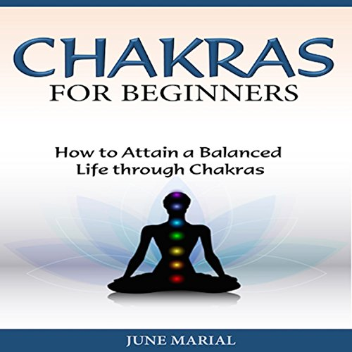 Chakras for Beginners: How to Attain a Balanced Life Through Chakras audiobook cover art