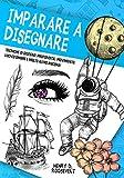 Imparare a Disegnare: Il Manuale del Disegnatore: Tecniche di Disegno, Profondità, Movimento, Luci e Ombre
