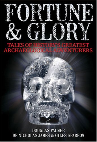 Fortune and Glory: Tales of History's Greatest Archaeological Adventures
