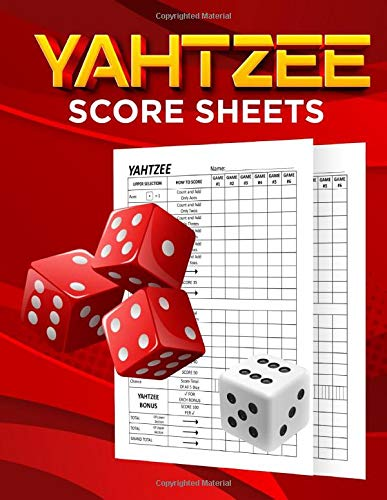 Yahtzee Score Sheets: The Ultimate Yahtzee Game Pads For Scorekeeping, Yahtzee Score Pads, Yahtzee Score Sheets, Yahtzee Score Cards, Yahtzee Dice ... Game Score Sheets (Yahtzee Score Book)