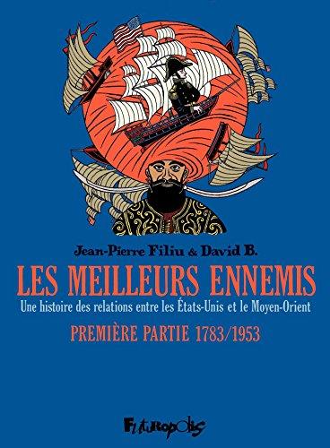 Les meilleurs ennemis (Première partie) - 1783/1953. Une histoire des relations entre les États-Unis et le Moyen-Orient