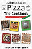 Authentic Italian Pizza - The Cookbook: 43 step-by-step pizza dough recipes for homemade pizza from scratch! + 90 gourmet toppings for every craving