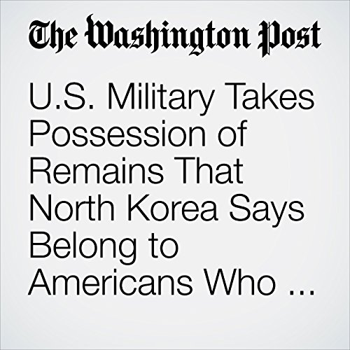U.S. Military Takes Possession of Remains That North Korea Says Belong to Americans Who Died in the Korean War copertina