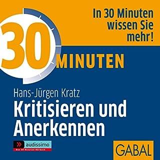 30 Minuten Kritisieren und Anerkennen                   Autor:                                                                                                                                 Hans-Jürgen Kratz                               Sprecher:                                                                                                                                 Heiko Grauel,                                                                                        Gisa Bergmann                      Spieldauer: 1 Std. und 4 Min.     3 Bewertungen     Gesamt 3,3