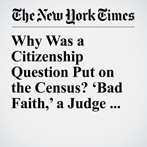 Why Was a Citizenship Question Put on the Census? 'Bad Faith,' a Judge Suggests copertina