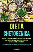 Dieta Chetogenica: Una guida per principianti per evitare errori di dieta e ottenere una perdita di grasso a lungo termine attraverso bombe di grasso e ricette cheto (Ricette dietetiche chetogeniche per principianti)