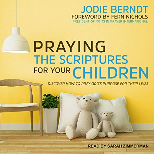 Praying the Scriptures for Your Children     Discover How to Pray God's Purpose for Their Lives              De :                                                                                                                                 Jodie Berndt,                                                                                        Fern Nichols                               Lu par :                                                                                                                                 Sarah Zimmerman                      Durée : 6 h et 8 min     Pas de notations     Global 0,0