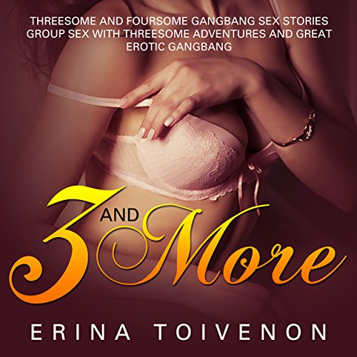 3 and More: Threesome and Foursome Gangbang Sex Stories Group Sex audiobook cover art
