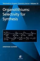Organolithiums: Selectivity for Synthesis (Volume 23) (Tetrahedron Organic Chemistry, Volume 23)