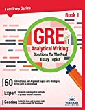 GRE Analytical Writing: Solutions to the Real Essay Topics- Book 1