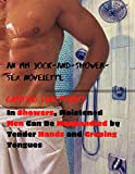 In Showers, Moistened Men Can Be Manhandled by Tender Hands and Groping Tongues: An MM Jock-and-Shower-Sex Novelette