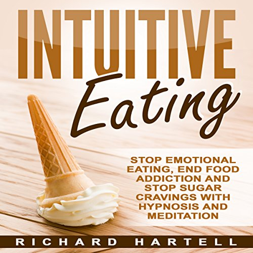 Intuitive Eating     Stop Emotional Eating, End Food Addiction, and Stop Sugar Cravings with Hypnosis and Meditation              By:                                                                                                                                 Richard Hartell                               Narrated by:                                                                                                                                 InnerPeace Productions                      Length: 34 mins     5 ratings     Overall 3.6