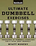 Men's Health Ultimate Dumbbell Guide: More Than 21,000 Moves Designed to Build Muscle, Increase...