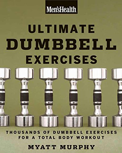 Compare Textbook Prices for Men's Health Ultimate Dumbbell Guide: More Than 21,000 Moves Designed to Build Muscle, Increase Strength, and Burn Fat Illustrated Edition ISBN 9781594864872 by Murphy, Myatt,Editors of Men's Health Magazi