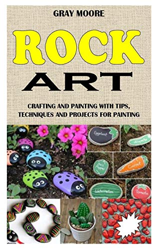 ROCK ART: Crafting and Painting with Tips, Techniques and Projects for Painting