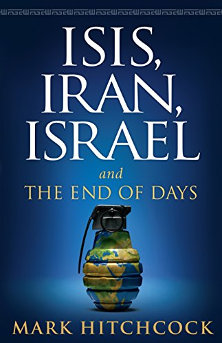 ISIS, Iran, Israel: And the End of Days by [Mark Hitchcock]