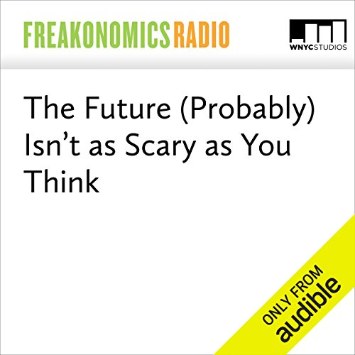 The Future (Probably) Isn't as Scary as You Think  audiobook cover art
