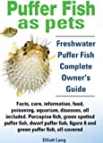 Puffer Fish as Pets. Puffer Fish facts, care, information, food, poisoning, aquarium, diseases, all included. (English Edition)