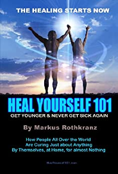 Heal Yourself 101 by [Markus Rothkranz]
