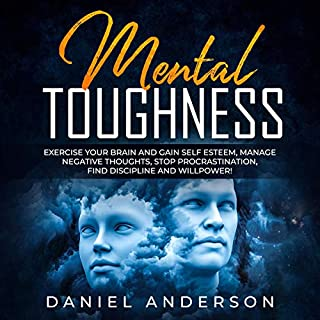 Mental Toughness: Exercise Your Brain and Gain Self Esteem, Manage Negative Thoughts, Stop Procrastination, Find Discipline and Willpower! cover art