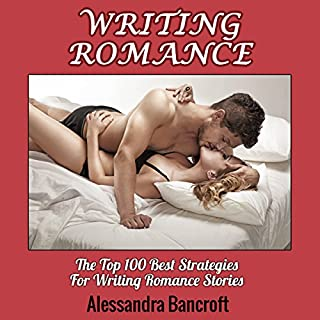 Writing Romance: The Top 100 Best Strategies for Writing Romance Stories                   By:                                                                                                                                 Alessandra Bancroft                               Narrated by:                                                                                                                                 Dara Rosenberg                      Length: 3 hrs and 3 mins     28 ratings     Overall 4.3