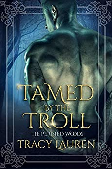Tamed by the Troll (The Perished Woods Book 1) by [Tracy Lauren]