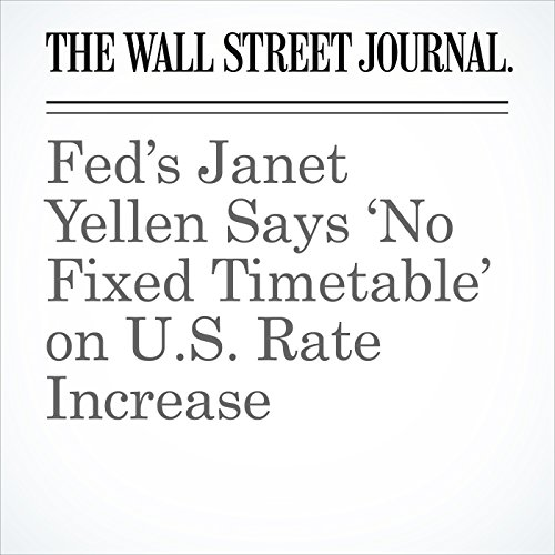 Fed's Janet Yellen Says 'No Fixed Timetable' on U.S. Rate Increase audiobook cover art