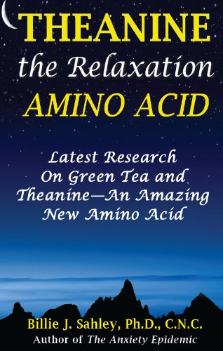 Theanine the Relaxation Amino Acid--Latest Research on Green Tea and Theanine (English Edition)