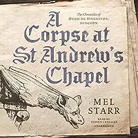 A Corpse at St Andrew's Chapel (Chronicles of Hugh De Singleton, Surgeon)