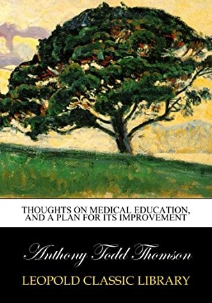 Thoughts on medical education, and a plan for its improvement