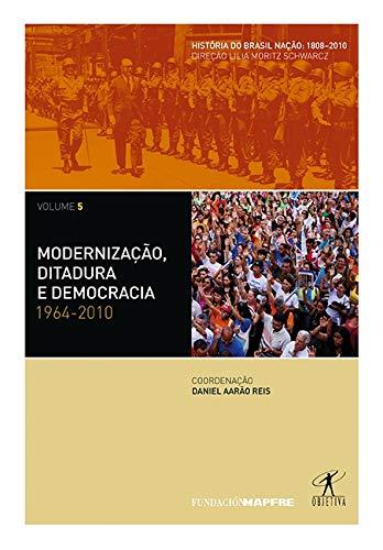 Modernização, ditadura e democracia: 1964-2010