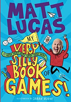 Matt Lucas - My Very Very Very Very Very Very Very Silly Book Of Games