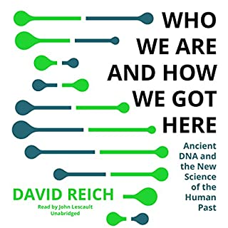 Who We Are and How We Got Here                   By:                                                                                                                                 David Reich                               Narrated by:                                                                                                                                 John Lescault                      Length: 10 hrs and 50 mins     300 ratings     Overall 4.4