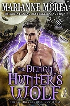 The Demon Hunter's Wolf: A Shifter Paranormal Romance - Howls Romance (Sentinel Brotherhood Book 2) by [Marianne Morea]