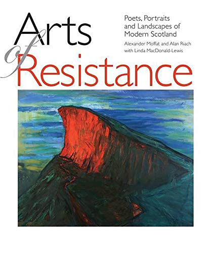 Arts of Resistance: Poets, Portraits and Landscapes of Modern Scotand (English Edition)