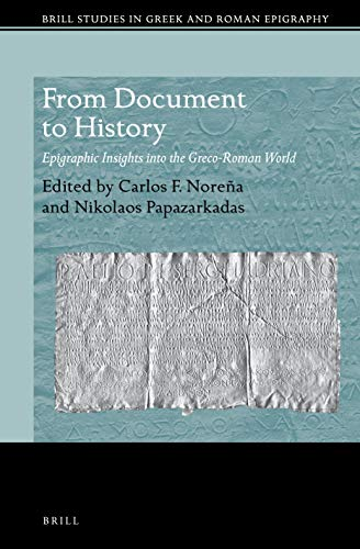 From Document to History: Epigraphic Insights Into the Greco-Roman World (Brill Studies in Greek and Roman Epigraphy, Band 12)