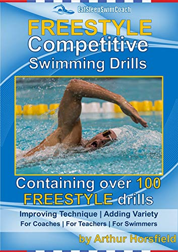 FREESTYLE Competitive Swimming Drills: 100 Drills | Improve Technique | Add Variety | For Coaches | For Teachers | For Swimmers