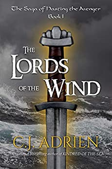 The Lords of the Wind (The Saga of Hasting the Avenger Book 1) by [C.J. Adrien]