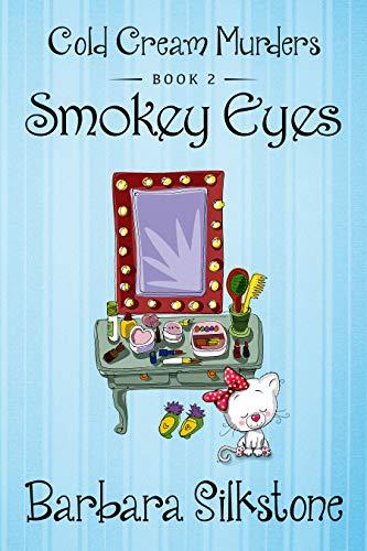 SMOKEY EYES: COLD CREAM MURDERS - BOOK 2 by [Barbara Silkstone]